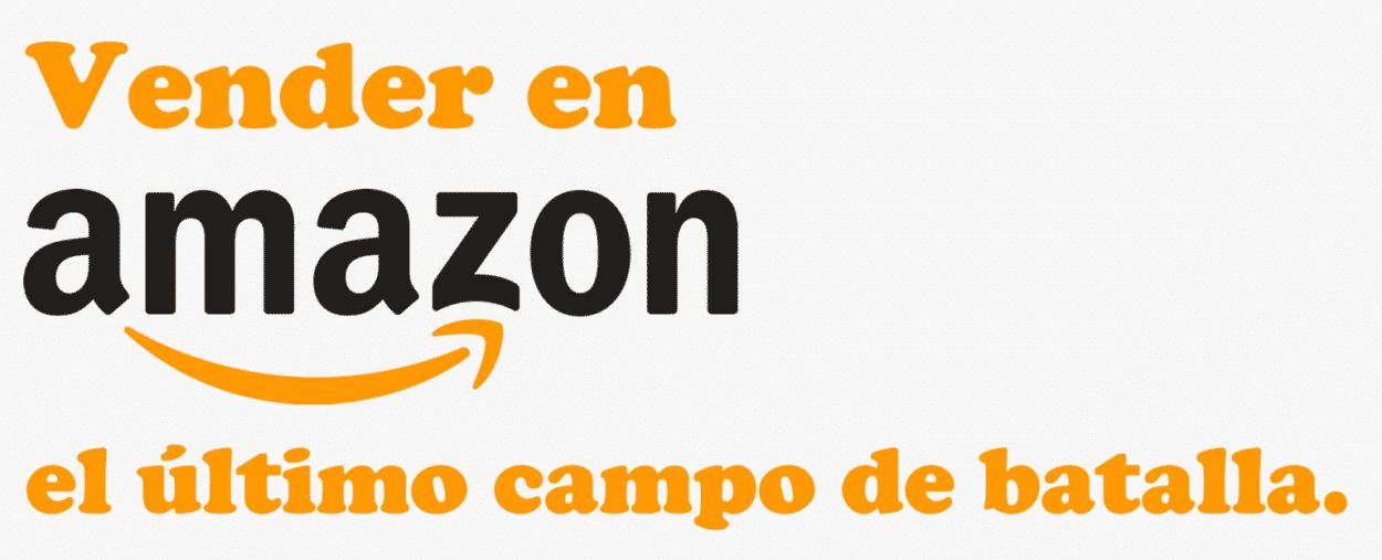 Vender En Amazon: El último Campo De Batalla